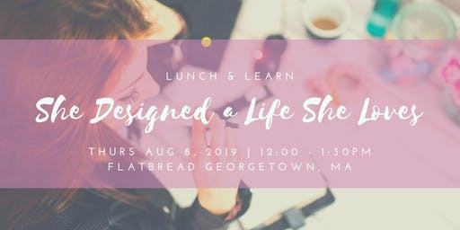 Lunch & Learn: She Designed a Life She Loves