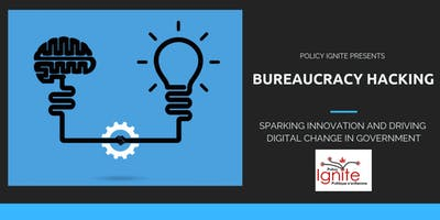 Policy Ignite! Presents Bureaucracy Hacking: Sparking Innovation and Driving Digital Change in Government / Stimuler l\