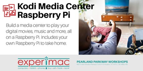 Kodi Media Center Raspberry Pi Class - Experimac Pearland Parkway tickets