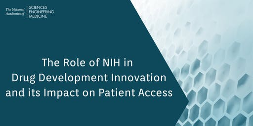 The Role of NIH in Drug Development Innovation and its Impact on Patient Access: A Workshop