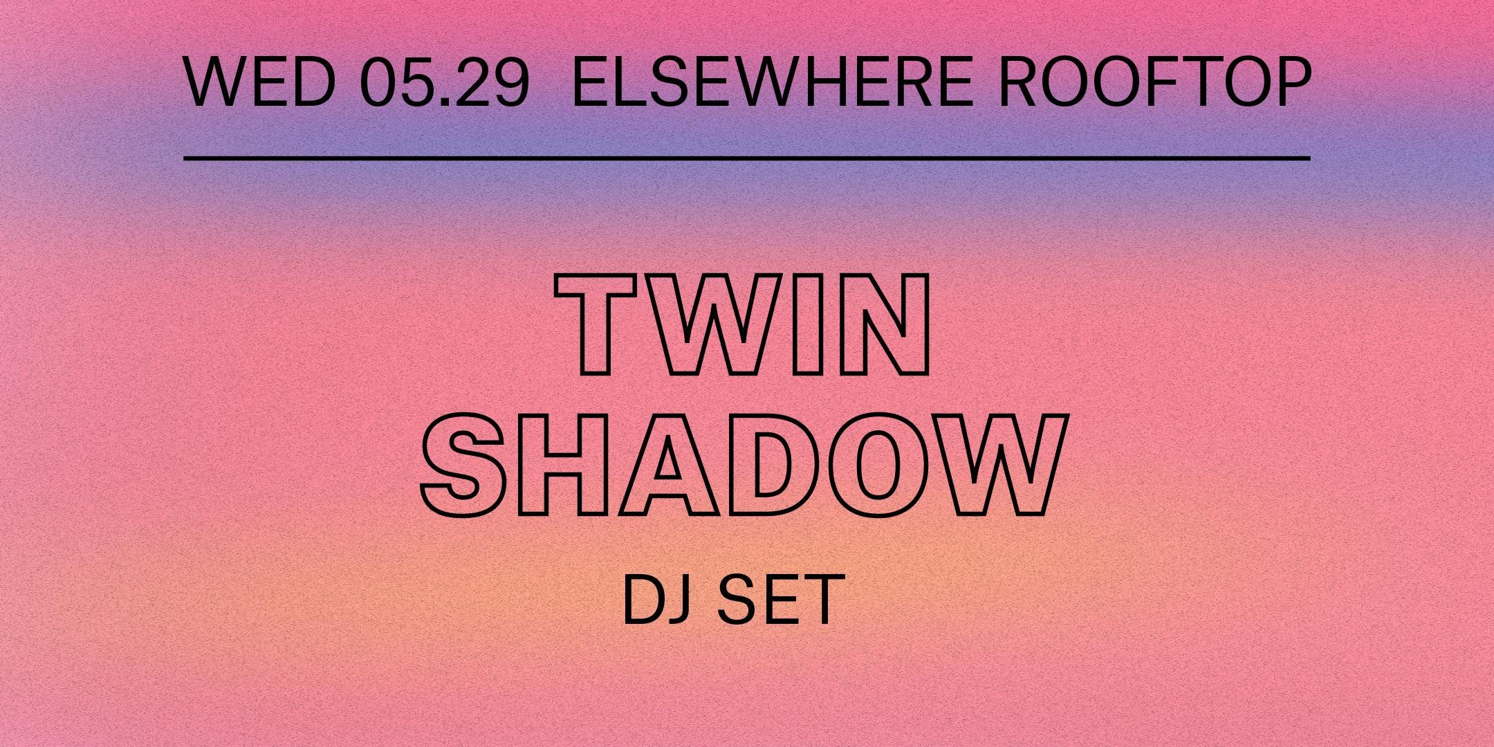 Twin Shadow (DJ Set), Day Cart & Wig-Wam