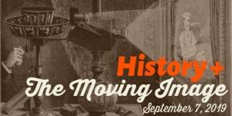 History + The Moving Image; Saturday, September 7, 2019 tickets