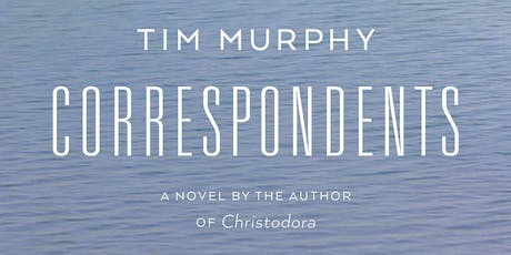 "Tim Murphy ""Correspondents"" Reading & Book Signing tickets"