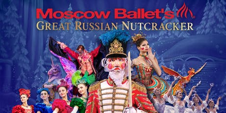 The Moscow Ballet's The Great Russian Nutcracker tickets