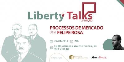 Liberty Talks: Processos de Mercado com Felipe Rosa