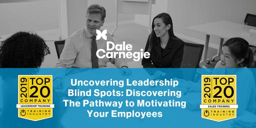 Uncovering Leadership Blind Spots: Discovering the Pathway to Motivating Your Employees