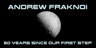Astronomer Andrew Fraknoi: 50 Years Since Our First Step