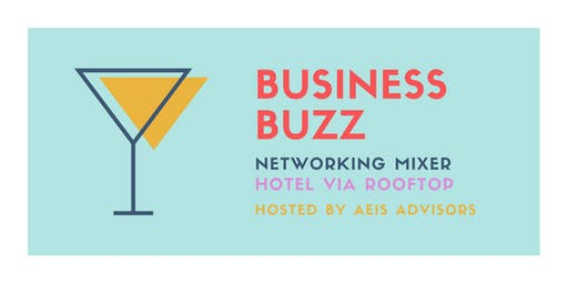 Business Buzz Networking Mixer hosted by AEIS Inc. | 8/19/19 | Rooftop Hotel VIA
