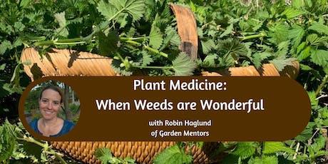 Plant Medicine: When Weeds are Wonderful tickets