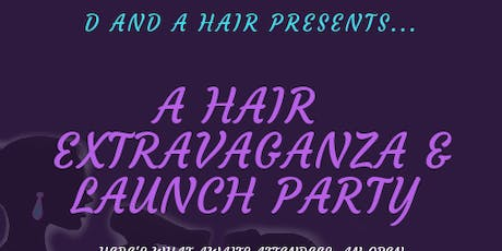 "D and Hair Presents ""A Hair Extravaganza & Launch Party"" tickets"