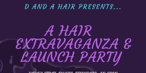 """D and Hair Presents """"A Hair Extravaganza & Launch Party"""""""