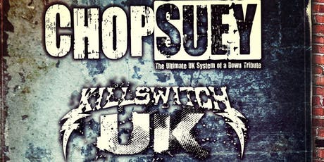Chop Suey , Killswitch UK + Support tickets