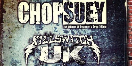 Chop Suey , Killswitch UK + Support
