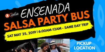 Ensenada Salsa Party Bus w/ OC Salsa Sat May 25th One Day Trip