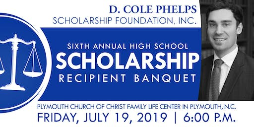 The Sixth Annual D. Cole Phelps Scholarship Foundation Banquet