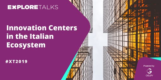 Explore Talks - Innovation Centers in the Italian Ecosystem