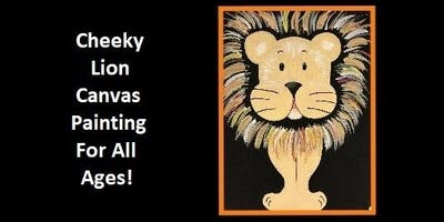Cheeky Lion Canvas Painting Party For All Ages!