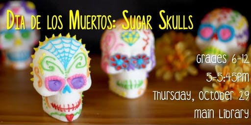 Dia de los Muertos Sugar Skulls Warmack Library - TEEN PROGRAM