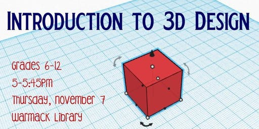 Intro to 3D Design Warmack Library - TEEN PROGRAM