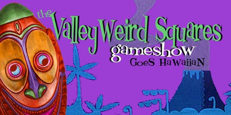 The ValleyWeird Squares Game Show Goes Hawaiian! tickets