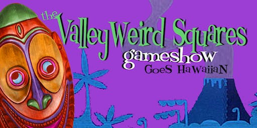 The ValleyWeird Squares Game Show Goes Hawaiian!