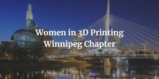 Women in 3D Printing - Winnipeg Chapter