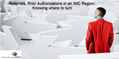 Referrals & Prior Auth's in an IMC Region, knowing where to turn
