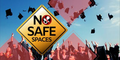 No Safe Spaces- What happens on campus doesn't stay on campus.
