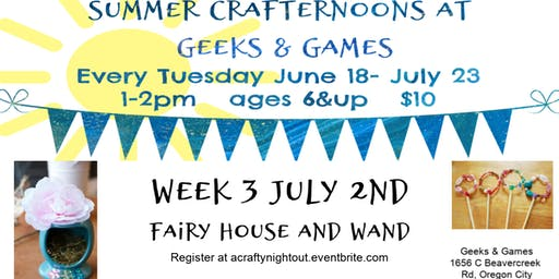 Oregon City Summer Crafternoons Week 3 Fairy Houses and Wands