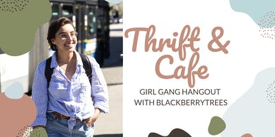 Thrift & Cafe || Girl Gang Hangout with Blackberrytrees