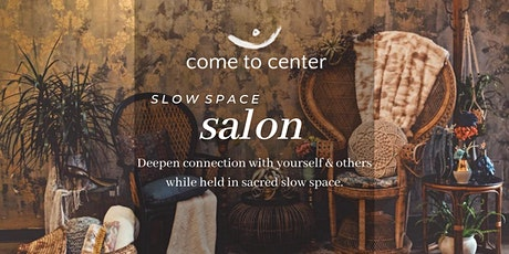 SLOW SPACE online! Connection . Intention . Community  tickets