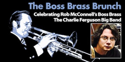 Celebrating Rob McConnell's Boss Brass with the Charlie Ferguson Big Band  (concert only)