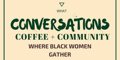Conversations, Coffee, and Community - For Black Women