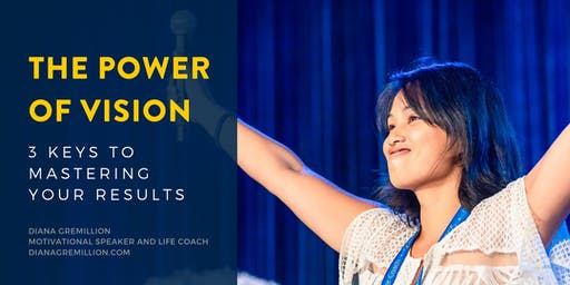 The Power of Vision: 3 Keys to Mastering Your Results