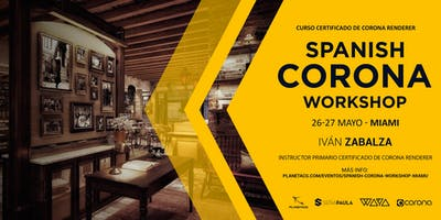 Spanish Corona Workshop Miami – Curso Certificado Corona Renderer (Miami)