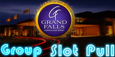 Group Slot Machine Pull At Grand Falls - $300