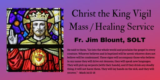 Christ the King of the Universe (Vigil Mass/Healing Service Fr. Jim Blount)