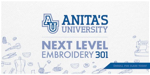 Anita's University: Next Level Embroidery 301