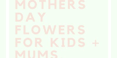 MOTHERS DAY FLOWERS FOR KIDS
