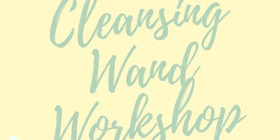CLEANSING WAND WORKSHOP