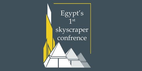 EGYPT'S 1st SKYSCRAPERS​ & High Rise Buildings Conference 2019 tickets