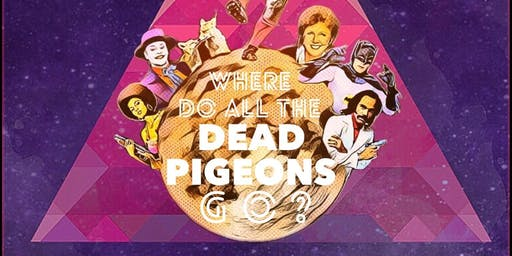 THEATRE THURSDAY: Where Do All The Dead Pigeons Go? - 27 June 2019
