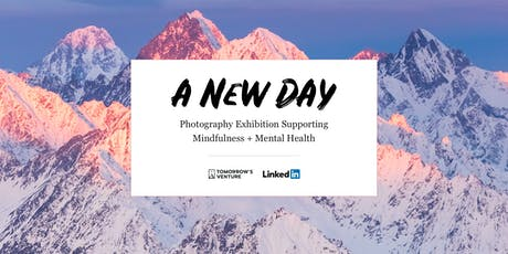 A New Day: Photography Exhibition Supporting Mindfulness + Mental Health tickets