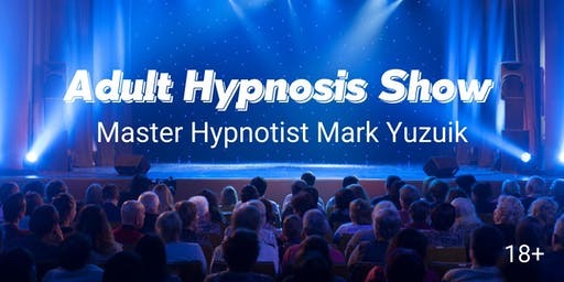 (18+) Adult Comedy Hypnosis Show with Master Hypnotist Mark Yuzuik