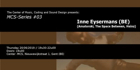 MCS Series #03: Inne Eysermans tickets