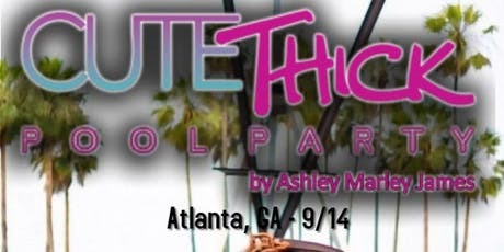 Atlanta, GA - Cute Thick Pool Party - ATL @CuteThickApparel @AshleyMarleyJames tickets