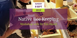 Native Bee Keeping Workshop with Dr Tim Heard