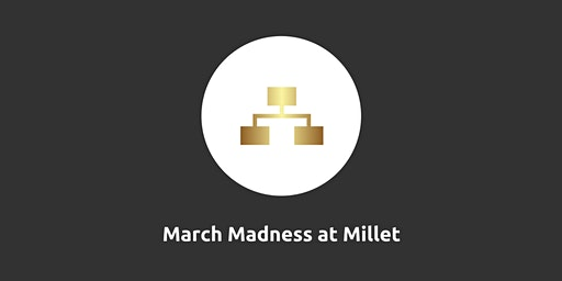 March Madness at Millett