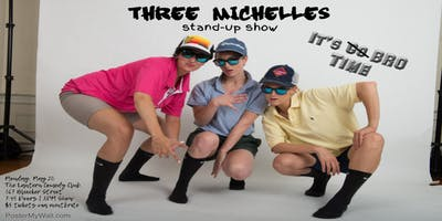 "ThreeMichelles: It's ""Bro"" Time, Stand Up Show for Charity"