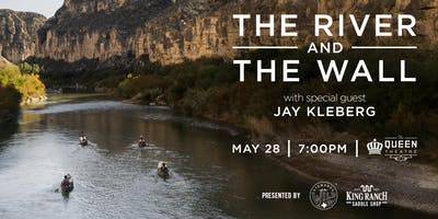 The River and the Wall with Special Guest Jay Kleberg